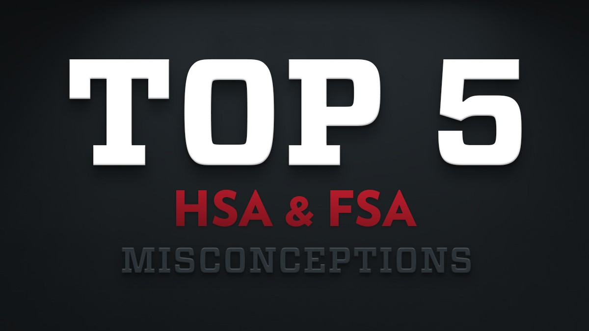 Top 5 Misconceptions About HSAs and FSAs
