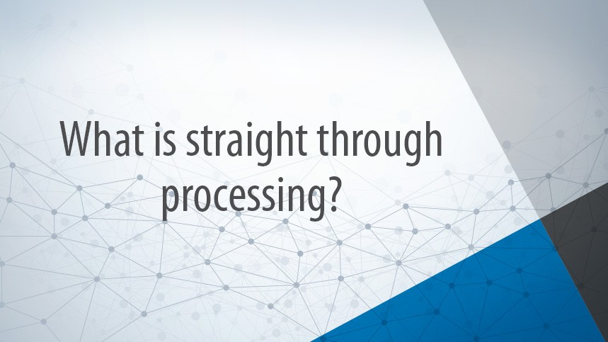 What is Straight Through Processing?